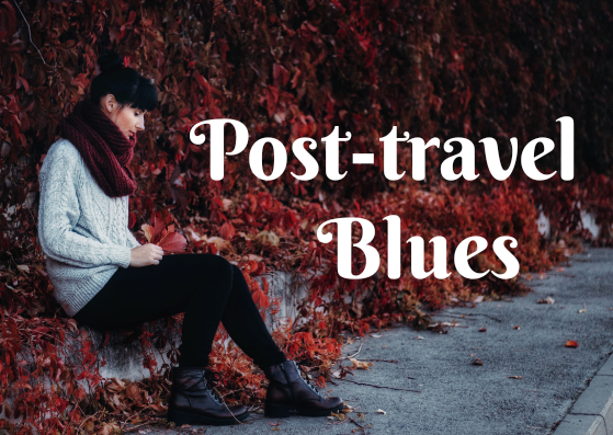 HOW TO OVERCOME POST-TRAVEL BLUES - PROVEN TRICKS