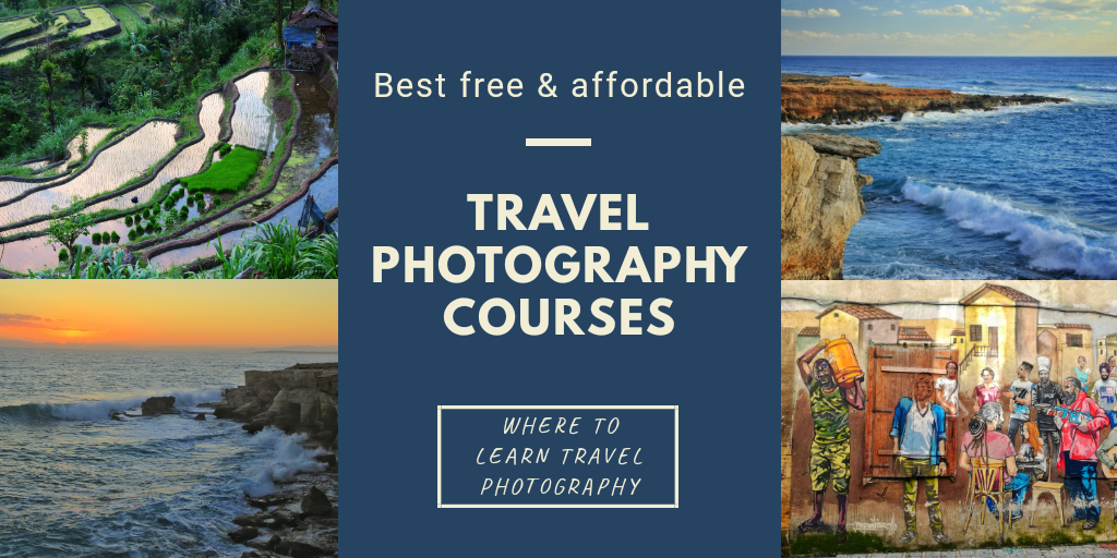 WHERE TO LEARN TRAVEL PHOTOGRAPHY – FREE & AFFORDABLE TRAVEL PHOTOGRAPHY COURSES