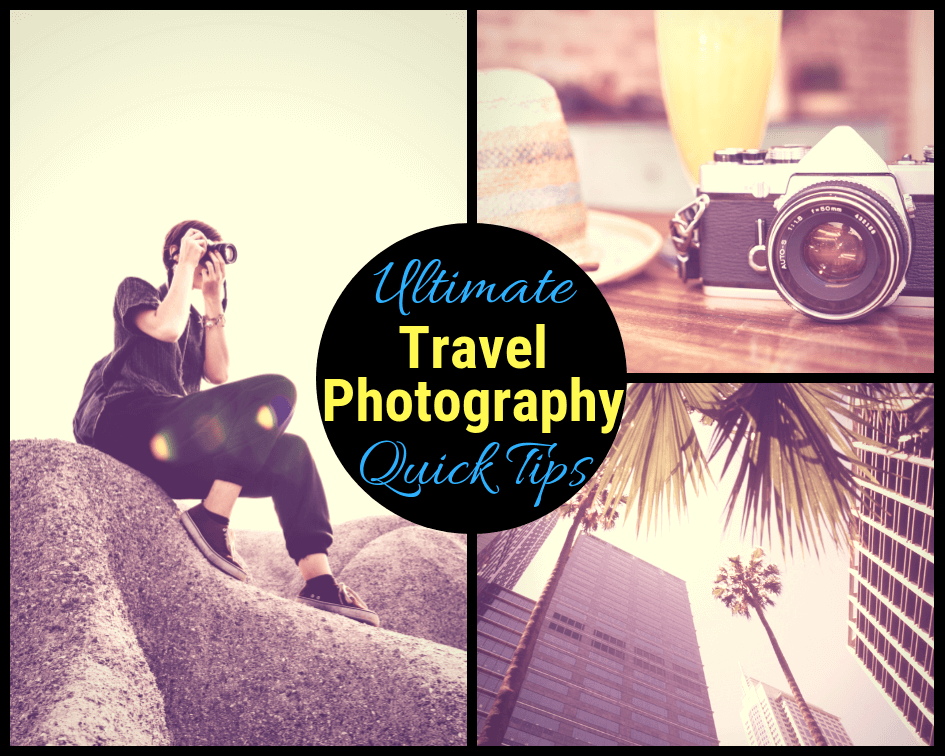 ULTIMATE LIST OF TRAVEL PHOTOGRAPHY QUICK TIPS